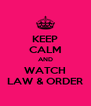 KEEP CALM AND WATCH LAW & ORDER - Personalised Poster A4 size