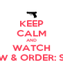 KEEP CALM AND WATCH LAW & ORDER: SVU - Personalised Poster A4 size