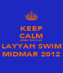 KEEP CALM AND WATCH  LAYYAH SWIM MIDMAR 2012 - Personalised Poster A4 size
