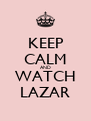KEEP CALM AND WATCH LAZAR - Personalised Poster A4 size