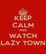 KEEP CALM AND WATCH LAZY TOWN - Personalised Poster A4 size