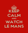 KEEP CALM AND WATCH LE MANS - Personalised Poster A4 size