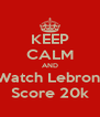KEEP CALM AND Watch Lebron  Score 20k - Personalised Poster A4 size