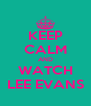 KEEP CALM AND WATCH LEE EVANS - Personalised Poster A4 size