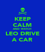 KEEP CALM AND WATCH LEO DRIVE A CAR - Personalised Poster A4 size