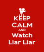 KEEP CALM AND Watch Liar Liar - Personalised Poster A4 size