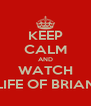 KEEP CALM AND WATCH LIFE OF BRIAN - Personalised Poster A4 size