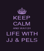 KEEP CALM AND WATCH LIFE WITH JJ & PELS - Personalised Poster A4 size