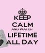 KEEP CALM AND WATCH  LIFETIME  ALL DAY  - Personalised Poster A4 size