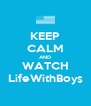KEEP CALM AND WATCH LifeWithBoys - Personalised Poster A4 size