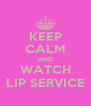 KEEP CALM AND WATCH LIP SERVICE - Personalised Poster A4 size
