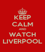 KEEP CALM AND WATCH LIVERPOOL - Personalised Poster A4 size