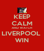 KEEP CALM AND WATCH LIVERPOOL  WIN - Personalised Poster A4 size