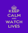 KEEP CALM AND WATCH LIVES - Personalised Poster A4 size