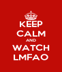 KEEP CALM AND WATCH LMFAO - Personalised Poster A4 size