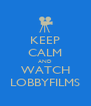 KEEP CALM AND WATCH LOBBYFILMS - Personalised Poster A4 size