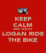 KEEP CALM AND WATCH LOGAN RIDE THE BIKE - Personalised Poster A4 size