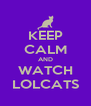 KEEP CALM AND WATCH LOLCATS - Personalised Poster A4 size
