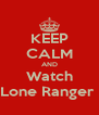 KEEP CALM AND Watch Lone Ranger  - Personalised Poster A4 size