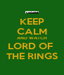KEEP CALM AND WATCH LORD OF  THE RINGS - Personalised Poster A4 size