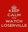 KEEP CALM AND WATCH LOSERVILLE - Personalised Poster A4 size
