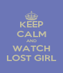 KEEP CALM AND WATCH LOST GIRL - Personalised Poster A4 size