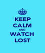 KEEP CALM AND WATCH LOST - Personalised Poster A4 size
