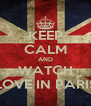 KEEP CALM AND WATCH LOVE IN PARIS - Personalised Poster A4 size