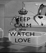 KEEP CALM AND WATCH  LOVE - Personalised Poster A4 size