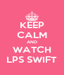 KEEP CALM AND WATCH LPS SWIFT - Personalised Poster A4 size