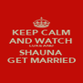 KEEP CALM AND WATCH LUKE AND SHAUNA GET MARRIED - Personalised Poster A4 size