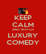 KEEP CALM AND WATCH LUXURY COMEDY - Personalised Poster A4 size
