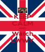 KEEP CALM AND Watch LWWY - Personalised Poster A4 size