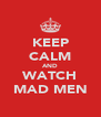 KEEP CALM AND WATCH MAD MEN - Personalised Poster A4 size