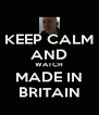 KEEP CALM AND WATCH MADE IN BRITAIN - Personalised Poster A4 size