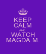 KEEP CALM AND WATCH MAGDA M. - Personalised Poster A4 size