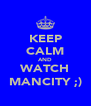 KEEP CALM AND WATCH MANCITY ;) - Personalised Poster A4 size