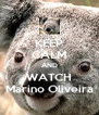 KEEP CALM AND WATCH Marino Oliveira - Personalised Poster A4 size