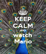 KEEP CALM AND watch Mario - Personalised Poster A4 size