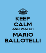 KEEP CALM AND WATCH MARIO BALLOTELLI - Personalised Poster A4 size