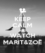 KEEP CALM AND WATCH MARIT&ZOË - Personalised Poster A4 size