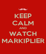 KEEP CALM AND WATCH MARKIPLIER - Personalised Poster A4 size