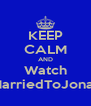 KEEP CALM AND Watch MarriedToJonas - Personalised Poster A4 size