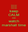 keep CALM AND watch marshall time - Personalised Poster A4 size