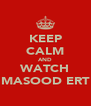 KEEP CALM AND WATCH MASOOD ERT - Personalised Poster A4 size