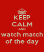 KEEP CALM AND watch match of the day - Personalised Poster A4 size