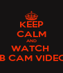 KEEP CALM AND WATCH  MB CAM VIDEOS - Personalised Poster A4 size