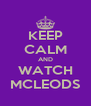KEEP CALM AND WATCH MCLEODS - Personalised Poster A4 size