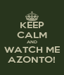 KEEP CALM AND WATCH ME AZONTO! - Personalised Poster A4 size
