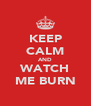 KEEP CALM AND WATCH ME BURN - Personalised Poster A4 size
